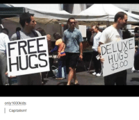 Funny, Capital, and Capitalism: FREE  HUGS  only1600kids:  Capitalism!  HUGS
