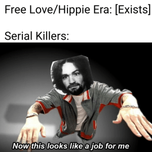 On second thought, maybe sex with random strangers wasn't such a good idea: Free Love/Hippie Era: [Exists]  Serial Killers:  Now this looks like a job for me On second thought, maybe sex with random strangers wasn't such a good idea