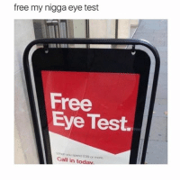 Dank, Funny, and Meme: free my nigga eye test  Free  Eye Test.  n you opend S99 or more.  Call in todav. My pages been doing 💩 lately * 😏Follow if you're new😏 * 👇Tag some homies👇 * ❤Leave a like for Dank Memes❤ * Second meme acc: @cptmemes * Don't mind these 👇👇 Memes DankMemes Videos DankVideos RelatableMemes RelatableVideos Funny FunnyMemes memesdailybestmemesdaily gta Codmemes roblox robloxmemes Meme InfiniteWarfare Gaming gta5 bo2 IW mw2 Xbox Ps4 Psn Games VideoGames Comedy Treyarch sidemen sdmn