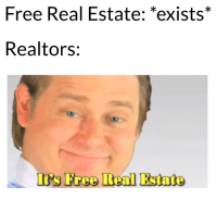 """Its Free Real Estate: Free Real Estate: """"exists*  Realtors:  Its Free Real Estate"""