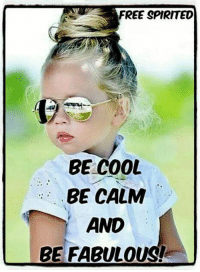 <3 Always!: FREE SPIRITED  BE COOL  BE CALM  AND  BE FABULOUS!E <3 Always!