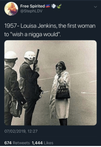 "Free, Dare, and First: Free Spirited n  @StephLDV  1957- Louisa Jenkins, the first womarn  to ""wish a nigga would"".  07/02/2019, 12:27  674 Retweets 1,444 Likes ""I double dare you!"""