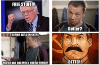 Youre Not You When Youre Hungry: FREE STUFF!!!  L BERNIE EATASNICKERS  YOU'RE NOT YOU WHEN YOUREHUNGRY  Better?  BETTER!