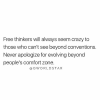 """Crazy, Memes, and Wshh: Free thinkers will always seem crazy to  those who can't see beyond conventions.  Never apologize for evolving beyond  people's comfort zone.  QWORLDSTA R """"Not everyone can appreciate or understand an open mind..."""" 💯 @QWorldstar PositiveVibes WSHH"""