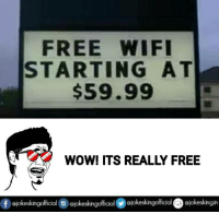 Memes, Wifi, and 🤖: FREE WIFI  STARTING AT  $59.99  WOW! ITS REALLY FREE  f Siokeskingofficial ofokeskingofficial ojokeskingofficial ejokeskingin 😂😂