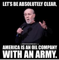 Ain't that the truth!?   H/t: George Carlin Join Us: The Free Thought Project: FREETHOUGHT PROJECT  THE  .COM  AMERICAISAN OIL COMPANY  WITH AN ARMY Ain't that the truth!?   H/t: George Carlin Join Us: The Free Thought Project