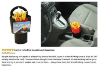 """French Fry: FRENCH FRY  HOLDER  but it is refreshing to watch such happiness.  Verified Purchase  Bought this for my wife as she is a french fry lover to the MAX. I gave it to her thinking it was a """"nice"""" or """"OK  novelty item for the truck. You would have thought it was the Hope Diamond. We immediately had to go to  Sonic and try it out and it worked well.I am her Hero. always have been, but it is refreshing to watch such  happiness"""