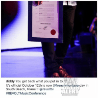 Southbeach Miami gave frenchmontana his own day Oct 12th frenchmontanaday: FRENCH MONTANA DAY  diddy You get back what you put in to it!  It's official October 12th is now @frenchmontana day in  South Beach, Miami!!! @revolttv  #REVOLTMusicConference  ALERT  BALLERALERTCOM Southbeach Miami gave frenchmontana his own day Oct 12th frenchmontanaday