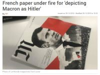 Hitler Trump: French paper under fire for 'depicting  Macron as Hitler'  By RFI  Issued on 30-12-2018 Modified 30-12-2018 to 19:32  Photo of Le Monde magazine's front cover