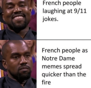 9/11, Fire, and Memes: French people  laughing at 9/11  jokes.  French people as  Notre Dame  memes spread  quicker than the  fire Hehe via /r/memes http://bit.ly/2PmYaIY