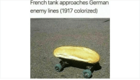 Time, French, and Battlefield: French tank approaches German  enemy lines (1917 colorized) WWI must have been truly horrendous. Cant imagine how it mustve felt to see this machine for the first time on the battlefield. French tank approaches German enemy lines (1917, colorized)