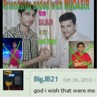 Emo, God, and Movie: Frendship  ended  with  MUDASIR  Now  SALMAN  a my  est friend  EMO  MOVIE  BigJB21 Oct 16, 2012  god i wish that were me https://t.co/4iOjqYausG