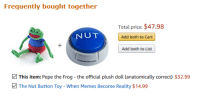Frequently bought together  Total price: $47.98  NUT  Add both to Cart  Add both to List  This item: Pepe the Frog - the official plush doll (anatomically correct) $32.99  The Nut Button Toy-When Memes Become Reality $14.99 me irl