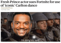 Fresh, Prince, and Fresh Prince: Fresh Prince actor sues Fortnite for use  of 'iconic' Carlton dance  Associated Press  Tue 18 Dec 2018  I'm doing my part! Well done hero