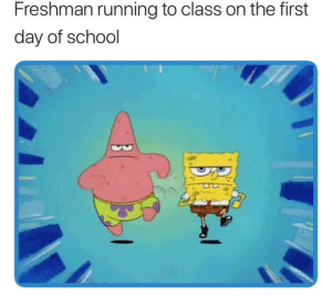School, Running, and Class: Freshman running to class on the first  day of school Me