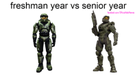 ~Regret: freshman year vs senior year  facebook.com/OfficialHaloMemes ~Regret