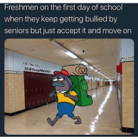 Being Alone, Funny, and School: Freshmen on the first day of school  when they keep getting bullied by  seniors but just accept it and move on  IG:@YungMemin Just tell the seniors they have no swag and they'll leave you alone