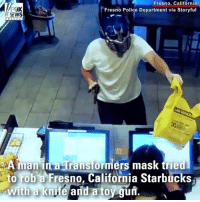 WATCH: A good Samaritan stopped an armed robbery at a Fresno, California Starbucks by attacking the suspect with a chair.: Fresno, California  Fresno Police Department via Storyful  EWS  A manna Transformers mask tried  to rob a Fresno, California Starbucks  with a knife and a toy gun.  0 WATCH: A good Samaritan stopped an armed robbery at a Fresno, California Starbucks by attacking the suspect with a chair.