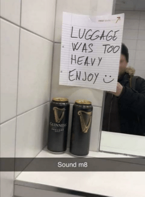 Spotted at Dublin Airport: FRET S  LUGGAGE  WAS TOO  HEAVY  EN JOY ☺  GUINNESS  SEAUORT  Sound m8 Spotted at Dublin Airport