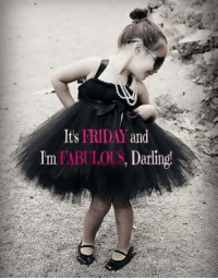 Memes, 🤖, and Fabulous: FRIDAY  and  Its  Im FABULOUS, Darling! You are fabulous!