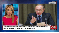 """cnn.com, Dank, and Friday: Friday  Moscoww  ANONYMOUS SOURCES SAY THAT VLADIMIR PUTIN  MAY HAVE TIES WITH RUSSIA  CNN  2:30 PM CET <p>wat via /r/dank_meme <a href=""""http://ift.tt/2EFIsmy"""">http://ift.tt/2EFIsmy</a></p>"""