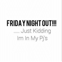 Lol.: FRIDAY NIGHT OUT!!!  Just Kidding  m In My Pj's Lol.