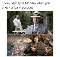 Friday payday vs Monday when you  check ur bank account
