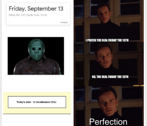 Happy Friday the 13th: Friday, September 13  Frid ay the 1sth (September, 2019  IPREFER THE REAL FRIDAY THE 13TH  NO, THE REAL FRIDAY THE 13TH  Today's date: 13 Vendémiaire CCX)  Perfection Happy Friday the 13th