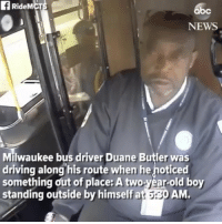 rp @abcnews - Milwaukee bus driver is being hailed a hero for helping a lost two-year-old boy who wandered away from home. hero 👏🙇‍♂️ milwaukee wisconsin bus busdriver @pmwhiphop: fRideMCT  bc  NEWS  Milwaukee bus driver Duane Butler was  Miwaukee bus driver Duane Butler was  driving along his route when he noticed  something out of place: A two-year-old boy  standing outside by himself at 5:30 AM rp @abcnews - Milwaukee bus driver is being hailed a hero for helping a lost two-year-old boy who wandered away from home. hero 👏🙇‍♂️ milwaukee wisconsin bus busdriver @pmwhiphop