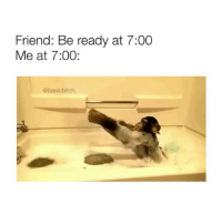 Tag Someone, Girl Memes, and Friend: Friend: Be ready at 7:00  Me at 7:00:  @basicbitch Tag someone that's always late!
