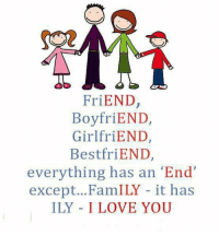 belikebro: FriEND  BoyfriEND,  GirlfriEND,  BestfriEND,  everything has an End  except... FamILY - it has  ILY I LOVE YOU belikebro
