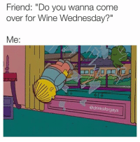 """💯💯💯 (@drinksforgays): Friend: """"Do you wanna come  over for Wine Wednesday?""""  Me:  @drinksforgays 💯💯💯 (@drinksforgays)"""