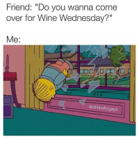 """Me whenever @drinksforgayz invites me over for winewednesday: Friend: """"Do you wanna come  over for Wine Wednesday?""""  Me:  @drinksforgays Me whenever @drinksforgayz invites me over for winewednesday"""