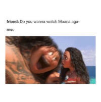 Memes, Fandom, and 🤖: friend: Do you wanna watch Moana aga-  me: I don't have enough money to see it at the movies again... COME ON DVD RELEASE -L tumblrtextpost tumblr tumblrfunny tumblrcomedy textpost comedy me same funny haha hahaha relatable lol fandoms supernatural harrypotter youtube phandom allthehashtags sorryforthehashtags illstopnow