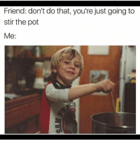 Pass we that spoon 😈 follow @thesassbible @thesassbible @thesassbible @thesassbible: Friend: don't do that, you're just going to  stir the pot  Me: Pass we that spoon 😈 follow @thesassbible @thesassbible @thesassbible @thesassbible