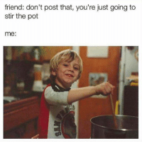 Memes, 🤖, and Erb: friend: don't post that, you're just going to  stir the pot  me: A soup-erb idea.