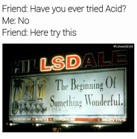 """Life, Memes, and Never: Friend: Have you ever tried Acid?  Me: No  Friend: Here try this  cosmoskyle  LOS DO  y The Beginning  Of  omething Wonderful  NORDSTROMM MACYS  EMPORIUM  MERVYN""""S Life was never the same again"""