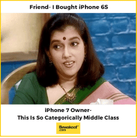 Iphone, Memes, and Http: Friend-I Bought iPhone 6S  iPhone 7 Owner-  This Is So Categorically Middle Class  Bewakoof  .com Any Sarabhai fans here? :P  Revamp your wardrobe - http://bit.ly/bewakoof-collection