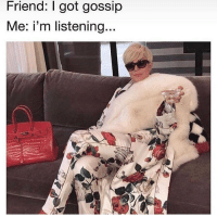 Memes, 🤖, and Got: Friend: I got gossip  Me: i'm listening... Spill the tea! 😂