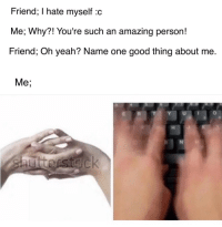 """Friends, Yeah, and Good: Friend; I hate myself :c  Me; Why?! You're such an amazing person!  Friend; Oh yeah? Name one good thing about me  Me; <p>Be sure to always support your friends, even when they&rsquo;re feeling down. ❤️ via /r/wholesomememes <a href=""""http://ift.tt/2q3jupG"""">http://ift.tt/2q3jupG</a></p>"""