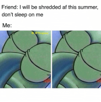 Af, Memes, and Summer: Friend: I will be shredded af this summer,  don't sleep on me  Me:  l0. Qthegainz Yawn 😴😴