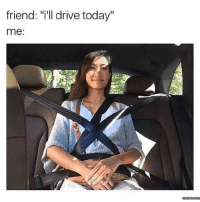 """Jesus, Memes, and Drive: friend: """"i'll drive today""""  me: Jesus take the wheel"""