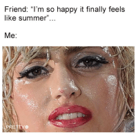 "Memes, Yeah, and Summer: Friend: ""I'm so happy it finally feels  like summer  Me If you like a sweaty neck and the feel of your foundation melting then yeah... 🙄"
