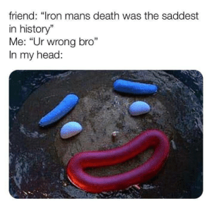 "Dank, Head, and Memes: friend: ""Iron mans death was the saddest  in history""  Me: ""Ur wrong bro""  In my head:  1 Not the gumdrop buttons by oimin0y MORE MEMES"