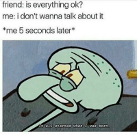 Instagram, Http, and Com: friend: is everything ok?  me: i don't wanna talk about it  *me 5 seconds later*  It al staited when I was born. ig: @ihatemyselfsoipostmemes http://www.instagram.com/ihatemyselfsoipostmemes