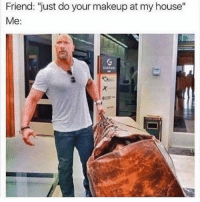 "Funny, Makeup, and Memes: Friend: ""just do your makeup at my house""  Me: SarcasmOnly"