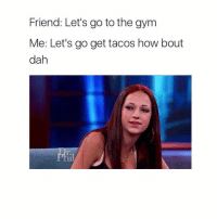 Gym, Australia Day, and Lets Go to The: Friend: Let's go to the gym  Me: Let's go get tacos how bout  dah Ay? . @DOYOUEVEN - AUSTRALIA DAY SALE 🎉 30% OFF STOREWIDE - Use AUS30 ✔️ link in BIO 🌏