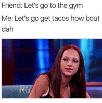 Memes, Spicy, and 🤖: Friend: Let's go to the gym  Me: Let's go get tacos how bout  dah @insta.single how bout dah?? 😂😂 follow my spicy bae @insta.single @insta.single