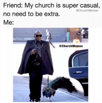 Church, Christian Memes, and Super: Friend: My church is super casual,  no need to be extra  Me:  @ChurchMemes  @ChurchMemes Tag a friend who is extra 😂😂