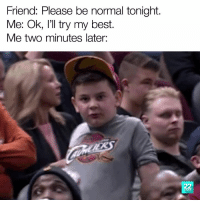 Memes, Best, and Whacky: Friend: Please be normal tonight.  Me: Ok, I'll try my best.  Me two minutes later:  wenDs Sometimes you just need to get a little whacky!